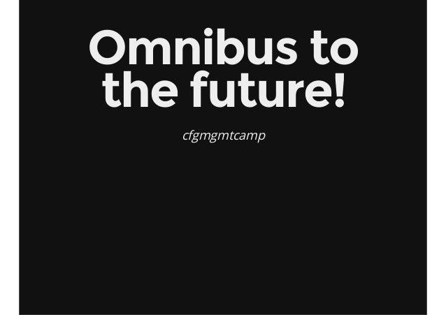 Omnibus to the future! cfgmgmtcamp