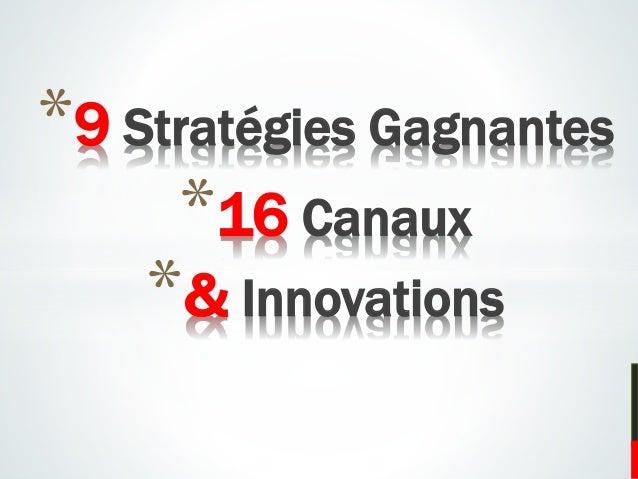 *9 Stratégies Gagnantes *16 Canaux *& Innovations