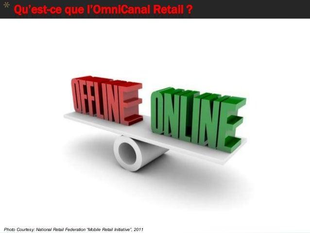 """5 * Qu'est-ce que l'OmniCanal Retail ? Photo Courtesy: National Retail Federation """"Mobile Retail Initiative"""", 2011"""