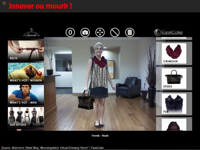 """* Innover ou mourir ! 82 Source: Shannon's Retail Blog """"Bloomingdale's Virtual Dressing Room"""" / FaceCake"""