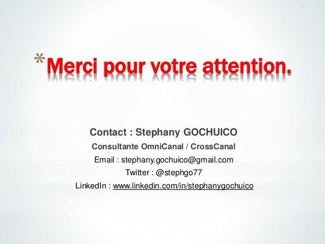 Contact : Stephany GOCHUICO Consultante OmniCanal / CrossCanal Email : stephany.gochuico@gmail.com Twitter : @stephgo77 Li...