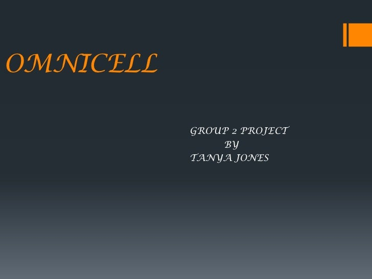 OMNICELL<br />GROUP 2 PROJECT<br />           BY<br />TANYA JONES<br />