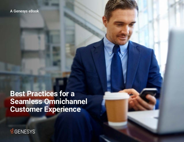 Best Practices for a Seamless Omnichannel Customer Experience A Genesys eBook