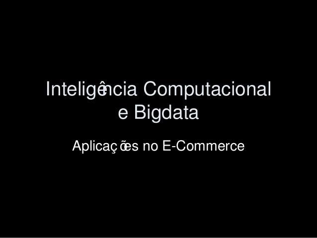 Inteligência Computacional e Bigdata Aplicaç ões no E-Commerce