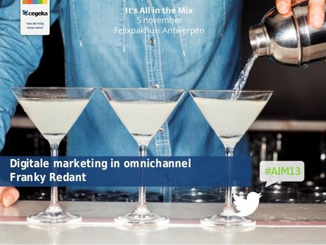 It's All in the Mix 5 november Felixpakhuis Antwerpen  Digitale marketing in omnichannel Franky Redant  #AIM13