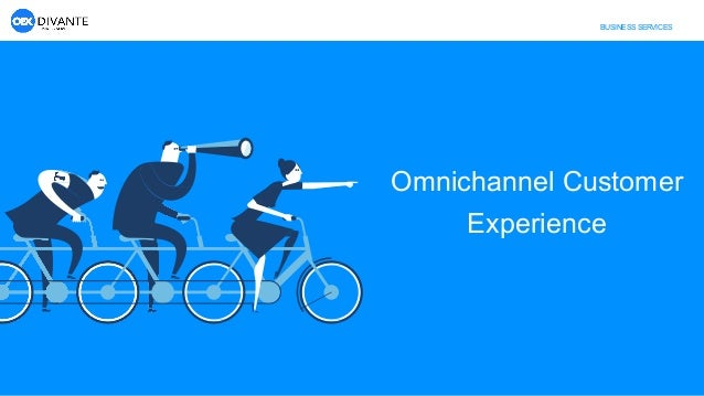 BUSINESS SERVICES Omnichannel Customer Experience