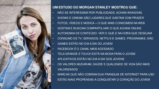 UM ESTUDO DO MORGAN STANLEY MOSTROU QUE: • NÃO SE INTERESSAM POR PUBLICIDADE, ACHAM INVASIVAS • SHOWS E CINEMA SÃO LUGARES...