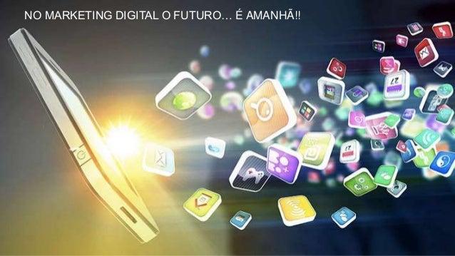 BRASILNO MARKETING DIGITAL O FUTURO… É AMANHÃ!!