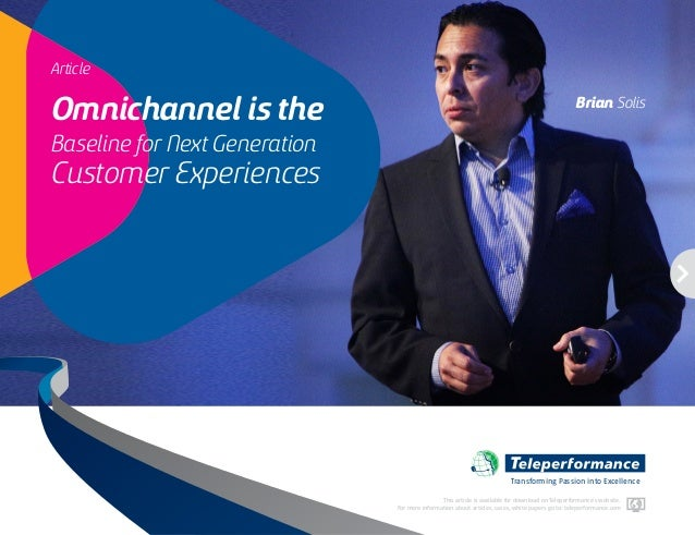 Article Omnichannel is the Baseline for Next Generation Customer Experiences Transforming Passion into Excellence Brian So...