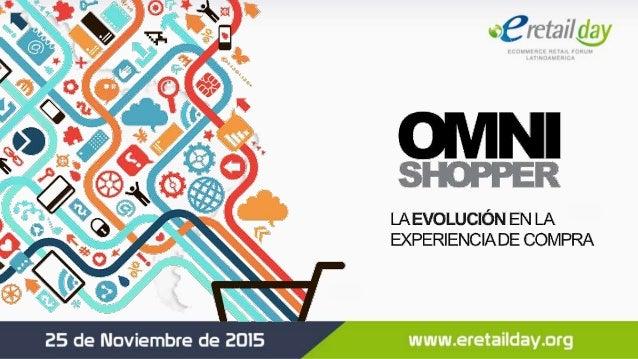 Multi Channel Omni Channel  Estrategia por canal  Analítica por canal  Shopper - Uso simultáneo de canales  Experienci...