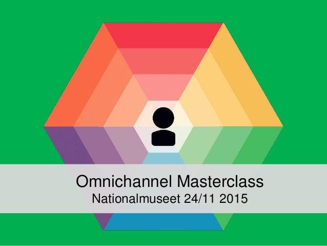 Omnichannel Masterclass Nationalmuseet 24/11 2015