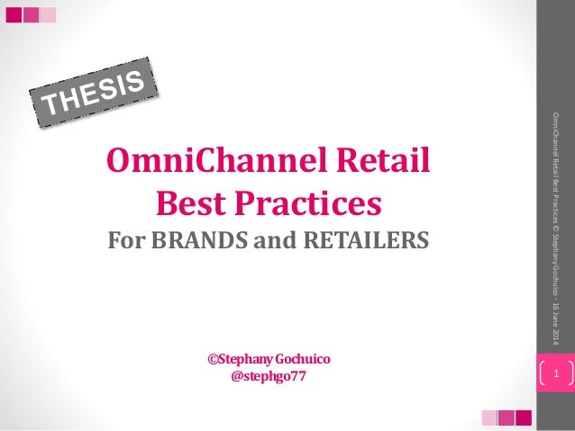 OmniChannelRetailBestPractices©StephanyGochuico-16June2014 OmniChannel Retail Best Practices For BRANDS and RETAILERS ©Ste...