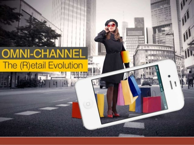 Omni Channel: The (R)etail EvolutionW h a t ? SECTION 1 Omni-channel means our stores, website and mobile devices are all ...