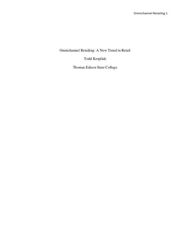 Omnichannel Retailing 1  Omnichannel Retailing: A New Trend in Retail  Todd Kropilak  Thomas Edison State College