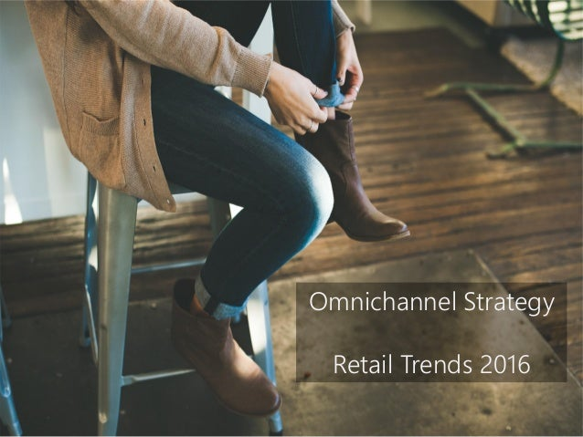 Omnichannel Strategy Retail Trends 2016