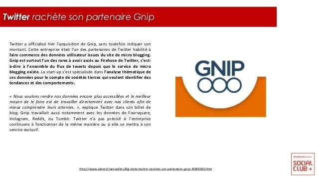 Twitter a officialisé hier l'acquisition de Gnip, sans toutefois indiquer son montant. Cette entreprise était l'un des par...
