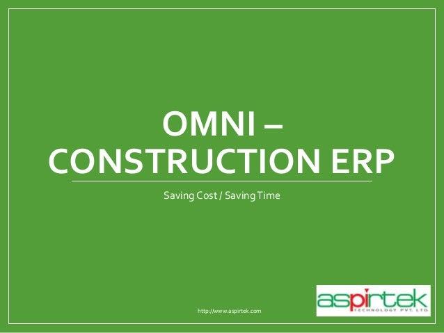 OMNI – CONSTRUCTION ERP Saving Cost / SavingTime http://www.aspirtek.com
