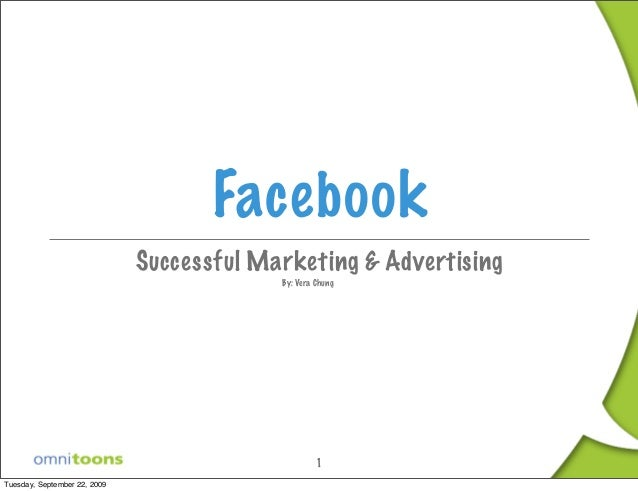 1 Facebook Successful Marketing & Advertising By: Vera Chung Tuesday, September 22, 2009