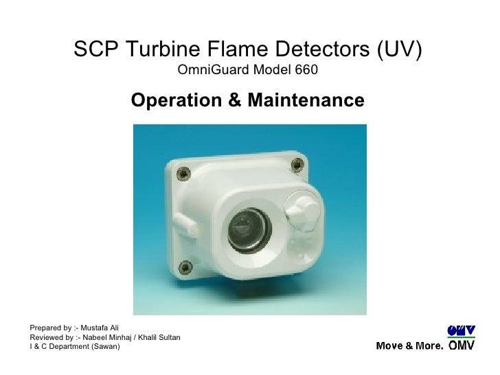 SCP Turbine Flame Detectors (UV) OmniGuard Model 660 Operation & Maintenance Prepared by :- Mustafa Ali Reviewed by :- Nab...