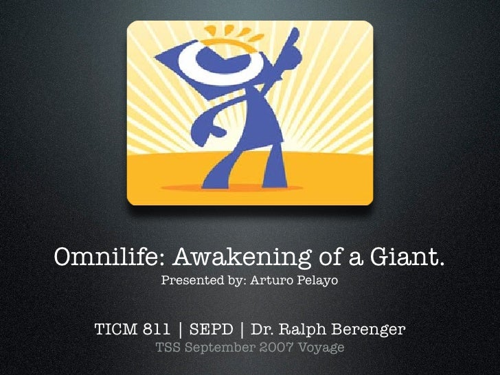 Omnilife: Awakening of a Giant.          Presented by: Arturo Pelayo   TICM 811 | SEPD | Dr. Ralph Berenger          TSS S...