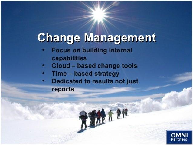 Change ManagementChange Management • Focus on building internal capabilities • Cloud – based change tools • Time – based s...