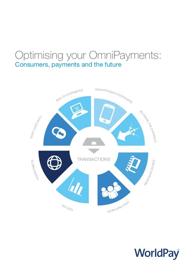 Optimising your OmniPayments: Consumers, payments and the future  OF ISE R  CE MER OM EC  SMARTPH ONE SE VE RY WH ER E  BI...