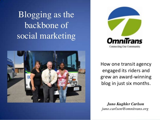 Blogging as the backbone of social marketing How one transit agency engaged its riders and grew an award-winning blog in j...