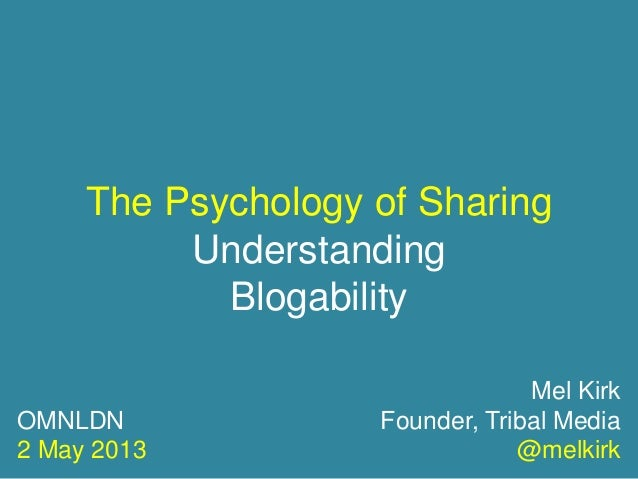The Psychology of SharingUnderstandingBlogabilityMel KirkFounder, Tribal Media@melkirkOMNLDN2 May 2013
