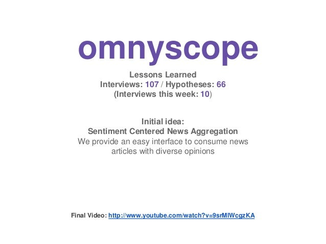 omnyscope Lessons Learned Interviews: 107 / Hypotheses: 66 (Interviews this week: 10) Initial idea: Sentiment Centered New...
