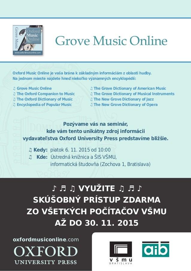 Grove Music Online Oxford Music Online je vaša brána k základným informáciám z oblasti hudby. Na jednom mieste nájdete hne...