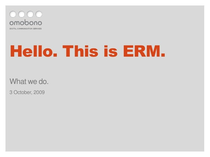 Hello. This is ERM.<br />What we do.<br />3 October, 2009<br />