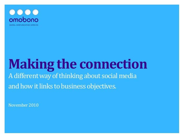 Making the connection A different way of thinking about social media and how it links to business objectives.  November 20...