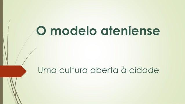 O modelo ateniense Uma cultura aberta à cidade