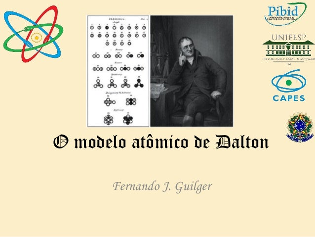 O modelo atômico de Dalton Fernando J. Guilger