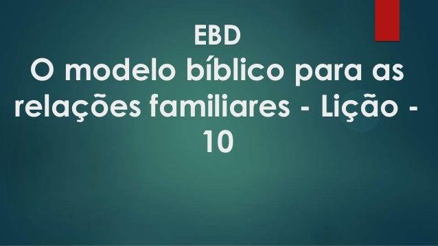 EBD O modelo bíblico para as relações familiares - Lição - 10