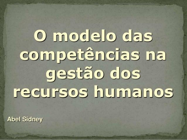 O modelo das competências na gestão dos recursos humanos Abel Sidney