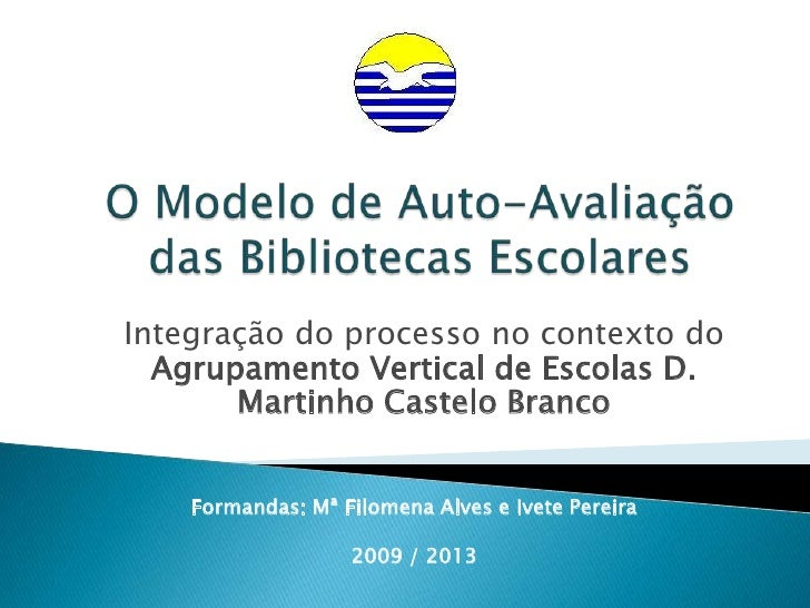 O Modelo de Auto-Avaliação das Bibliotecas Escolares<br />Integração do processo no contexto do Agrupamento Vertical de Es...