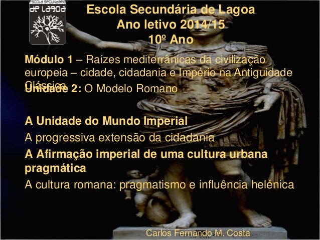 Escola Secundária de Lagoa  Ano letivo 2014/15  10º Ano  Módulo 1 – Raízes mediterrânicas da civilização  europeia – cidad...