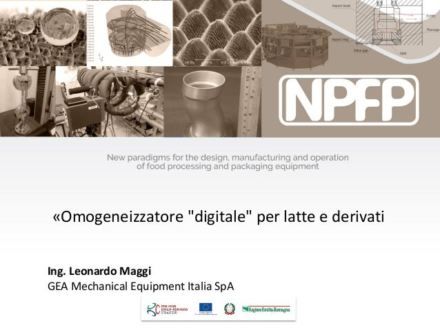 "«Omogeneizzatore ""digitale"" per latte e derivati Ing. Leonardo Maggi GEA Mechanical Equipment Italia SpA"