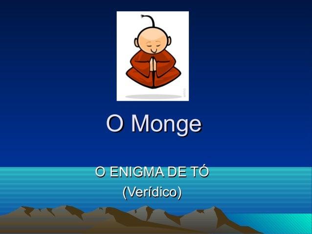 O MongeO Monge O ENIGMA DE TÓO ENIGMA DE TÓ (Verídico)(Verídico)