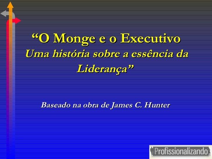 """"""" O Monge e o Executivo Uma história sobre a essência da Liderança""""   Baseado na obra de James C. Hunter"""