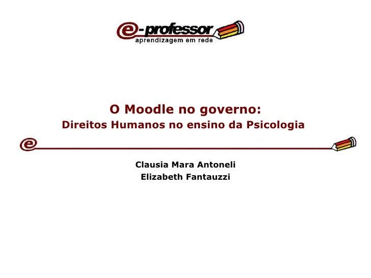 O Moodle no governo: Direitos Humanos no ensino da Psicologia   Clausia Mara Antoneli Elizabeth Fantauzzi