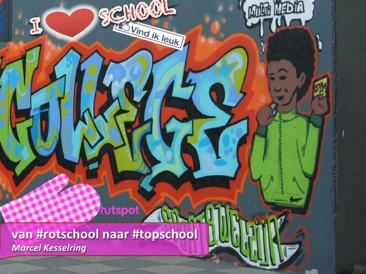 ` van #rotschool naar #topschool Marcel Kesselring  1                                            Hutspot