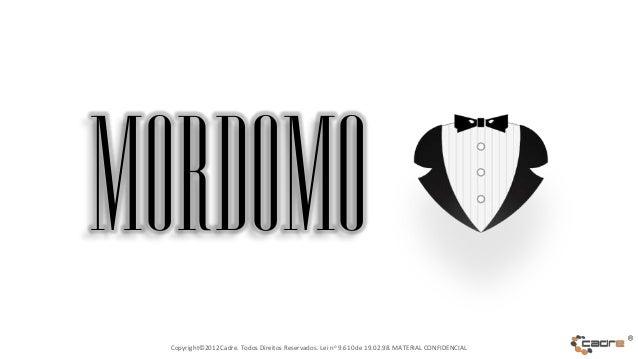 Mordomo  Copyright©2012 Cadre. Todos Direitos Reservados. Lei no 9.610 de 19.02.98. MATERIAL CONFIDENCIAL                 ...