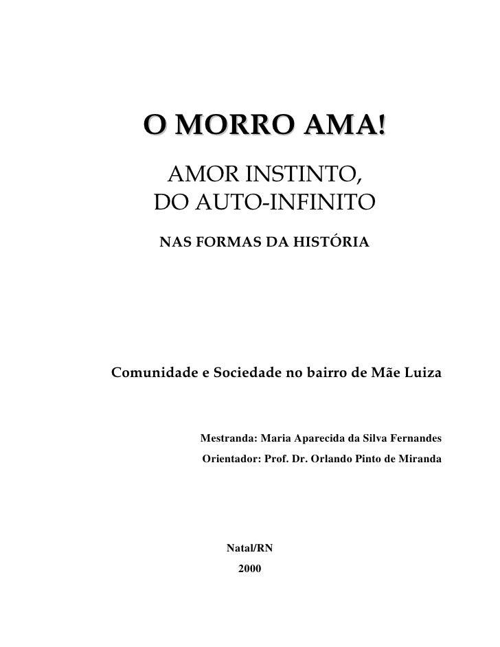 O MORRO AMA!      AMOR INSTINTO,     DO AUTO-INFINITO      NAS FORMAS DA HISTÓRIAComunidade e Sociedade no bairro de Mãe L...