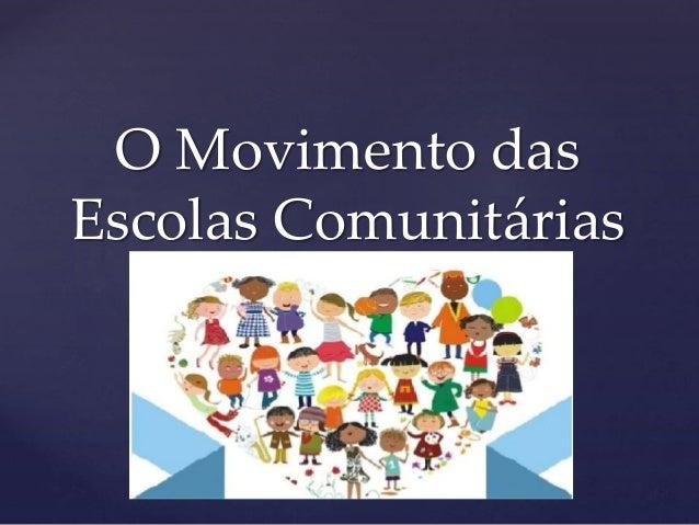 { O Movimento das Escolas Comunitárias