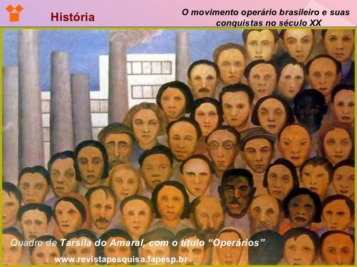 """História  O movimento operário brasileiro e suas  conquistas no século XX Quadro de  Tarsila do Amaral, com o título """"Oper..."""