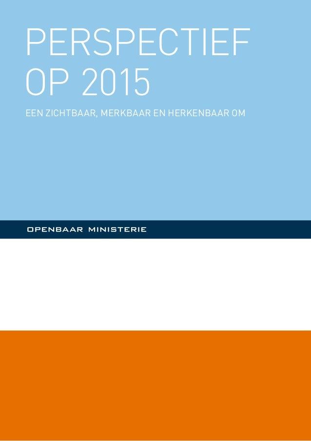 PERSPECTIEF OP 2015 Een zichtbaar, merkbaar en herkenbaar OM