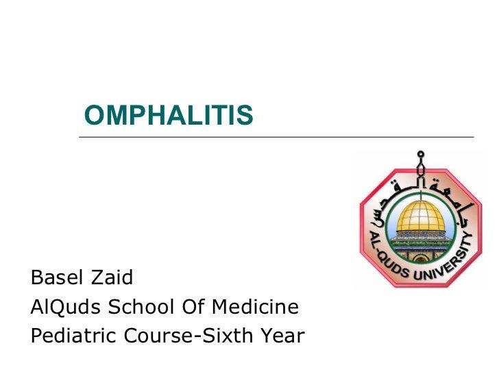 OMPHALITISBasel ZaidAlQuds School Of MedicinePediatric Course-Sixth Year