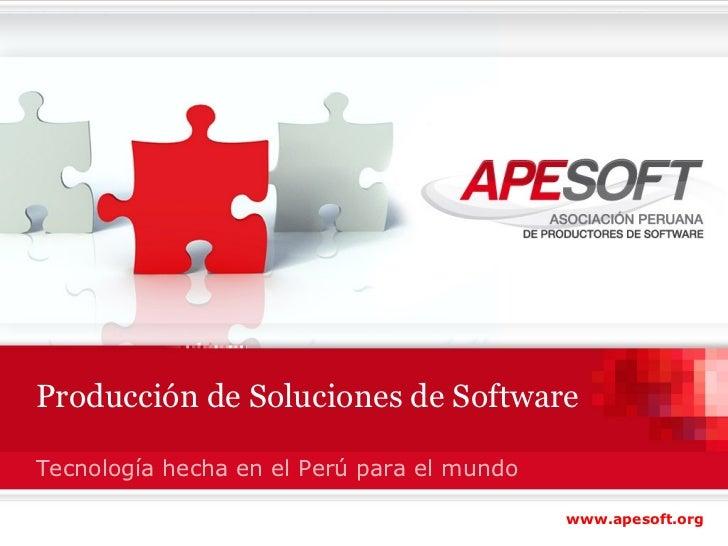 Producción de Soluciones de Software Tecnología hecha en el Perú para el mundo www.apesoft.org